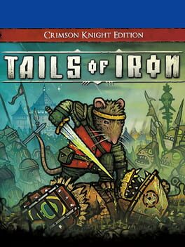 Tails Of Iron: Crimson Knight Edition