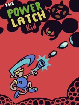 The Power Latch Kid