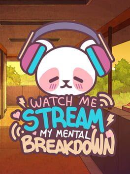 Watch Me Stream My Mental Breakdown