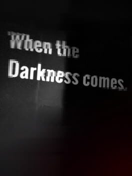 When the Darkness comes